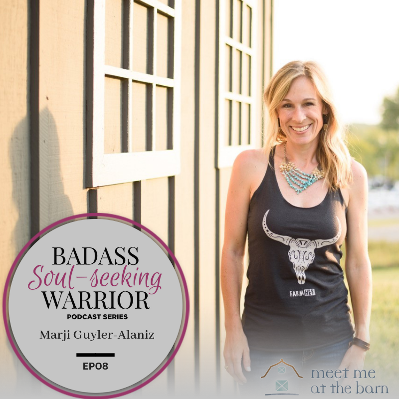 The Badass Soul-Seeking Warrior Podcast Series, Episode 8 :  Marji Guyler-Alaniz